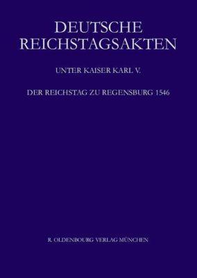 Deutsche Reichstagsakten, Jüngere Reihe: Bd.17 Der Reichstag zu Regensburg 1546