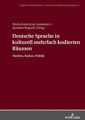 Deutsche Sprache in kulturell mehrfach kodierten Räumen, Maria Katarzyna Lasatowicz, Jaroslaw Bogacki