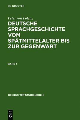 Deutsche Sprachgeschichte vom Spätmittelalter bis zur Gegenwart, 3 Bde., Peter von Polenz
