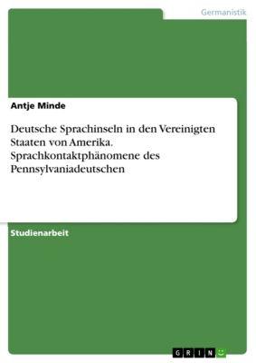 Deutsche Sprachinseln in den Vereinigten Staaten von Amerika. Sprachkontaktphänomene des Pennsylvaniadeutschen, Antje Minde