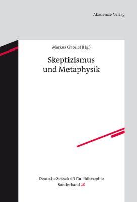 Deutsche Zeitschrift für Philosophie, Sonderbände: Bd.28 Skeptizismus und Metaphysik