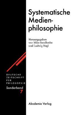 Deutsche Zeitschrift für Philosophie, Sonderbände: Bd.7 Systematische Medienphilosophie