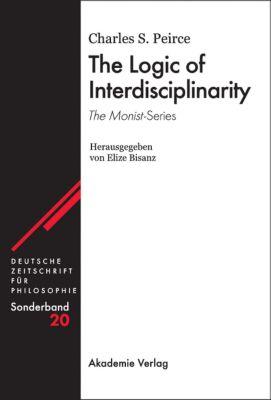 Deutsche Zeitschrift für Philosophie, Sonderbände: Bd.20 The Logic of Interdisciplinarity. 'The Monist'-Series, Charles S. Peirce