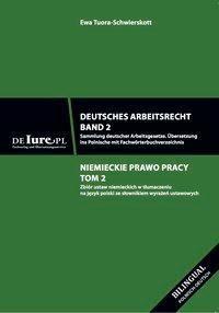 Deutsches Arbeitsrecht. Band 2. Sammlung deutscher Arbeitsgesetze. Übersetzung ins Polnische mit Fachwörterbuchverzeichnis, Ewa Tuora-Schwierskott