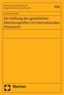 Deutsches, Europäisches und Vergleichendes Wirtschaftsrecht: Die Haftung des gesetzlichen Abschlussprüfers im Internationalen Privatrecht, Leonard Kirscht