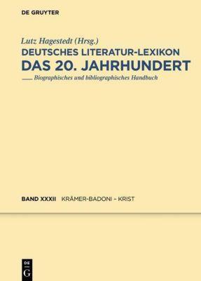 Deutsches Literatur-Lexikon. Das 20. Jahrhundert: Band 32 Krämer-Badoni - Kriegelstein
