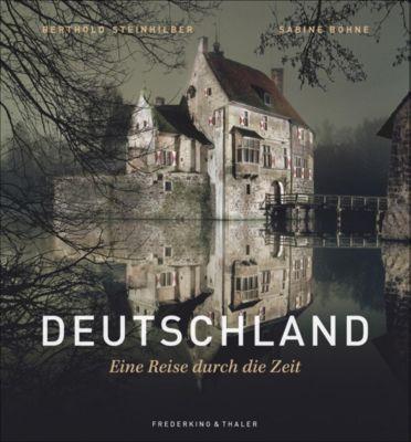 Deutschland - Eine Reise durch die Zeit, Berthold Steinhilber, Sabine Böhne-Di Leo