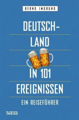Deutschland in 101 Ereignissen - Bernd Imgrund  