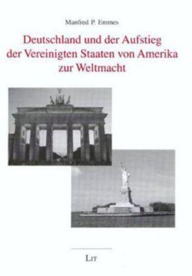 Deutschland und der Aufstieg der Vereinigten Staaten von Amerika zur Weltmacht, Manfred P Emmes