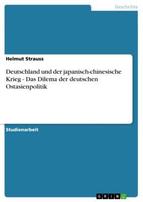 Deutschland und der japanisch-chinesische Krieg - Das Dilema der deutschen Ostasienpolitik, Helmut Strauss