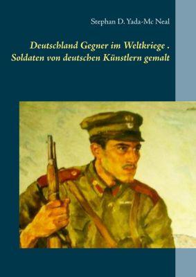Deutschlands Gegner im Weltkriege. Soldaten von deutschen Künstlern gemalt, Stephan D. Yada-Mc Neal
