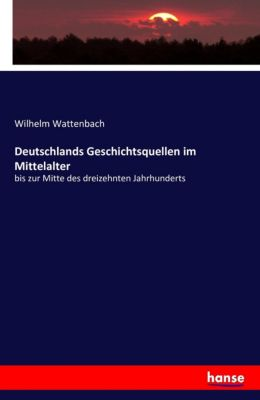 Deutschlands Geschichtsquellen im Mittelalter, Wilhelm Wattenbach