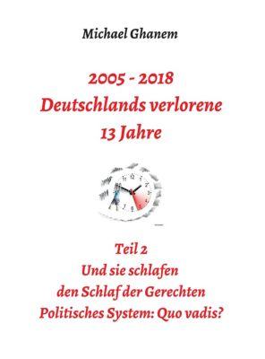 Deutschlands verlorene 13 Jahre: 2005 - 2018: Deutschlands verlorene 13 Jahre, Michael Ghanem