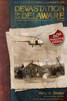 Devastation on the Delaware: Stories and Images of the Deadly Flood of 1955, Mary Shafer