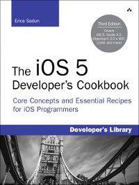 Developer's Library: The iOS 5 Developer's Cookbook, Erica Sadun