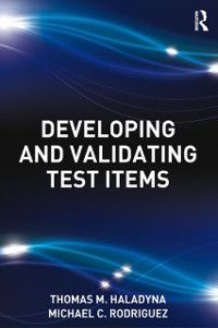 Developing and Validating Test Items, Michael C. Rodriguez, Thomas M. Haladyna