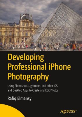 Developing Professional iPhone Photography, Rafiq Elmansy
