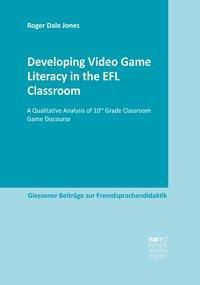 Developing Video Game Literacy in the EFL Classroom, Roger Dale Jones