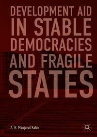 Development Aid in Stable Democracies and Fragile States, A. H. Monjurul Kabir