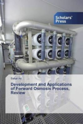 Development and Applications of Forward Osmosis Process, Review, Sahar Ali