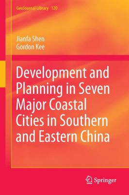 Development and Planning in Seven Major Coastal Cities in Southern and Eastern China, Jianfa Shen, Gordon Kee