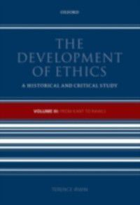 Development of Ethics: Development of Ethics, Volume 3: From Kant to Rawls, Terence Irwin