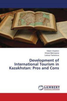 Development of International Tourism in Kazakhstan: Pros and Cons, Galym Ospanov, Dinara Mamrayeva, Larissa Tashenova