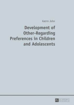 Development of Other-Regarding Preferences in Children and Adolescents, Katrin John