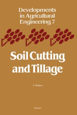 Developments in Agricultural Engineering: Soil Cutting and Tillage