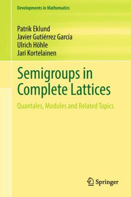 Developments in Mathematics: Semigroups in Complete Lattices, Ulrich Höhle, Jari Kortelainen, Patrik Eklund, Javier Gutiérrez García
