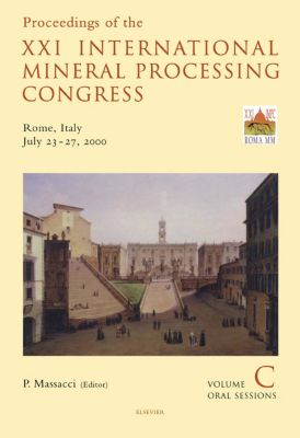 Developments in Mineral Processing: Proceedings of the XXI International Mineral Processing Congress, July 23-27, 2000, Rome, Italy
