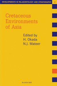Developments in Palaeontology and Stratigraphy: Cretaceous Environments of Asia