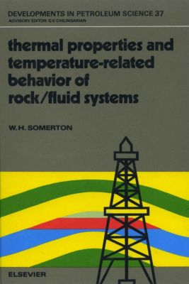 Developments in Petroleum Science: Thermal Properties and Temperature-Related Behavior of Rock/Fluid Systems, W. H. Somerton