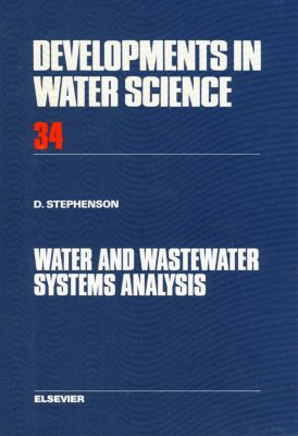 Developments in Water Science: Water and Wastewater Systems Analysis, D. J. Stephenson