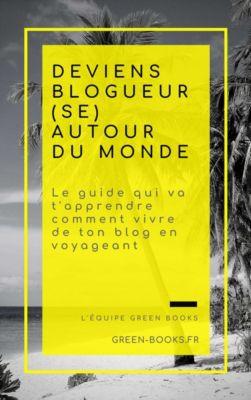 DEVIENS BLOGUEUR(SE) AUTOUR DU MONDE, Collectif GREEN BOOKS