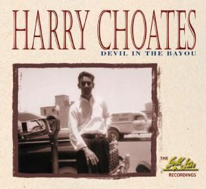 Devil In The Bayou-The Gold Star Recordings, Harry Choates