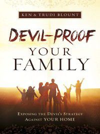 Devil-Proof Your Family, Ken and Trudi Blount