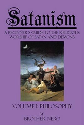 Devil's Mark Publishing: Satanism: A Beginner's Guide to the Religious Worship of Satan and Demons Volume I, Brother Nero