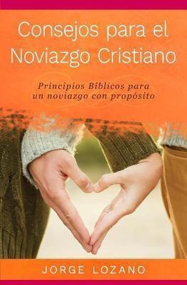Devoción Total Editorial: Consejos para el Noviazgo Cristiano, Jorge Lozano