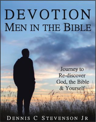 Devotion - Men in the Bible, Dennis C, Jr Stevenson