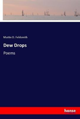 Dew Drops, Mattie D. Feldsmith