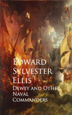 Dewey and Other Naval Commanders, Edward Sylvester Ellis