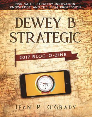 Dewey B Strategic: 2017 Blogozine: Risk, Value, Strategy, Innovation, Knowledge and the Legal Profession, Jean P. O'Grady