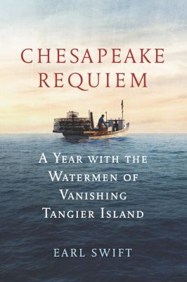 Dey Street Books: Chesapeake Requiem, Earl Swift