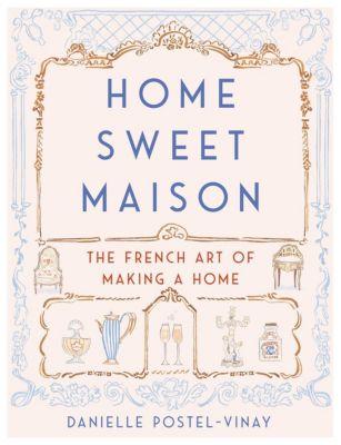 Dey Street Books: Home Sweet Maison, Danielle Postel-Vinay