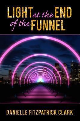 DFC Strategy & Coaching LLC: Light at the End of the Funnel, Danielle Fitzpatrick Clark