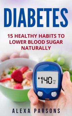 Diabetes: 15 Healthy Habits to Lower Blood Sugar Naturally, Alexa Parsons