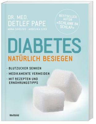 Diabetes natürlich besiegen, Anna Cavelius, Angelika Illies, Dr. med. Detlef Pape