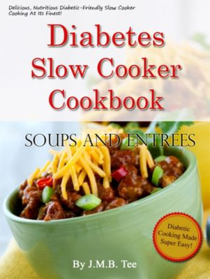 Diabetes Slow Cooker Cookbook Soups and Entrees, J. M. B. TEE