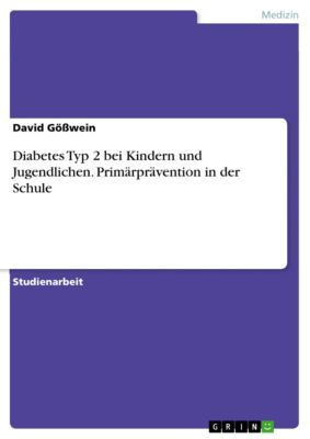 Diabetes Typ 2 bei Kindern und Jugendlichen. Primärprävention in der Schule, David Gößwein